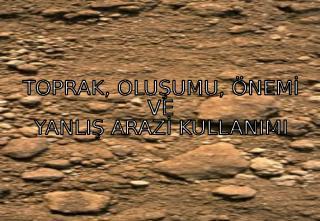Toprak Oluşumu Arazi Yanlış Kullanımı.ppt