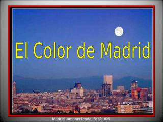 el-color-de-madrid-1232470240249126-3.pps