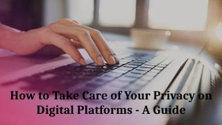 How to Take Care of Your Privacy on Digital Platforms - A Guide (1).pdf